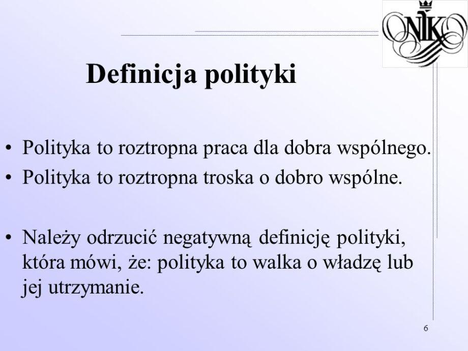 Definicja+polityki+Polityka+to+roztropna+praca+dla+dobra+wspólnego.